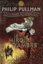 Couverture du livre « À la croisée des mondes T.3 ; le miroir d'ambre » de Philip Pullman aux éditions Gallimard-jeunesse