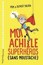 Couverture du livre « Moi, Achille superhéros (sans moustache) » de Mim et Benoit Bajon et Zelda Zonk aux éditions Magnard