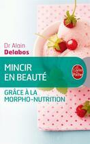 Couverture du livre « Mincir en beauté grâce à la morpho-nutrition » de Alain Delabos aux éditions Lgf