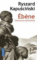 Couverture du livre « Ébène ; aventures africaines » de Ryszard Kapuscinski aux éditions Pocket