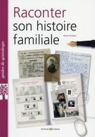 Couverture du livre « Raconter son histoire familiale » de Gwen Guidou aux éditions Archives Et Culture