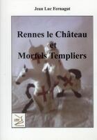 Couverture du livre « Rennes le château et mortels templiers » de Jean Luc Fernagut aux éditions Abm Courtomer