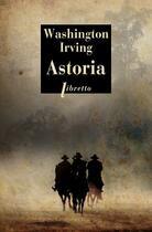 Couverture du livre « Astoria » de Washington Irving aux éditions Libretto
