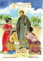 Couverture du livre « Saint Francois-Xavier ; l'apôtre des Indes » de Mauricette Vial-Andru et Roselyne Lesueur aux éditions Saint Jude