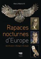 Couverture du livre « Rapaces nocturnes d'Europe ; identification, biologie, écologie » de Marco Mastrorilli aux éditions Delachaux & Niestle