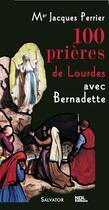 Couverture du livre « 100 prières de Lourdes avec Bernadette » de Jacques Perrier aux éditions Salvator