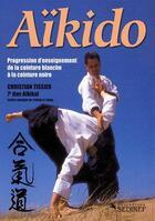 Couverture du livre « Aïkido ; programme d'enseignement de la ceinture blanche à la ceinture noire » de Christian Tissier aux éditions Budo