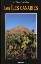 Couverture du livre « Les Îles Canaries » de Attilio Gaudio aux éditions Karthala
