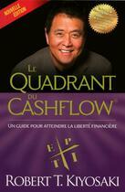 Couverture du livre « Le quadrant du cashflow ; un guide pour atteindre la liberté financière » de Robert T. Kiyosaki aux éditions Un Monde Different