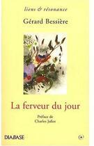 Couverture du livre « La ferveur du jour » de Gerard Bessiere aux éditions Diabase