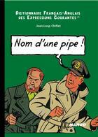 Couverture du livre « Dictionnaire franco-anglais des expressions courantes t.2 ; nom d'une pipe, name of a pipe » de Chiflet aux éditions Mango