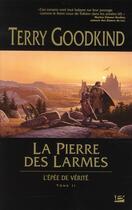 Couverture du livre « L'Épée de Vérité T.2 ; la pierre des larmes » de Terry Goodkind aux éditions Bragelonne