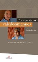 Couverture du livre « Conversations calédoniennes ; rencontre avec Jacques Lafleur » de Walles Kotra aux éditions Au Vent Des Iles