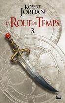 Couverture du livre « La roue du temps T.3 ; la grande quête ; première partie » de Robert Jordan aux éditions Bragelonne