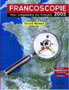 Couverture du livre « Francoscopie 2005 ; Pour Comprendre Les Francais » de Gerard Mermet aux éditions Larousse