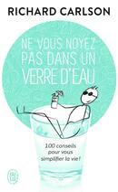 Couverture du livre « Ne vous noyez pas dans un verre d'eau t.1 ; 100 conseil pour simplifier la vie ! » de Richard Carlson aux éditions J'ai Lu