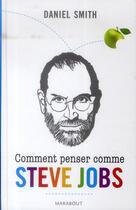 Couverture du livre « Comment penser comme Steve Jobs » de Daniel Smith aux éditions Marabout
