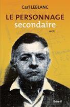 Couverture du livre « Le personnage secondaire » de Leblanc Carl aux éditions Editions Boreal