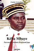 Couverture du livre « Keba Mbaye ; parcours et combats d'un grand juge » de Cheikh-Yerim Seck aux éditions Karthala