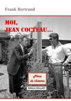 Couverture du livre « Moi, Jean Cocteau » de Frank Bertrand aux éditions Vaillant Editions