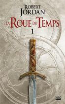 Couverture du livre « La roue du temps T.1 ; l'oeil du monde ; première partie » de Robert Jordan aux éditions Bragelonne