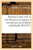 Couverture du livre « Premiere lettre a m. le cte decazes, en reponse a son discours sur la liberte individuelle » de Chevalier A-F-T. aux éditions Hachette Bnf