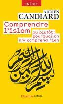 Couverture du livre « Comprendre l'islam ; ou plutôt : pourquoi on n'y comprend rien » de Adrien Candiard aux éditions Flammarion