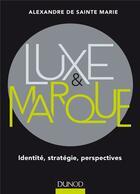 Couverture du livre « Luxe et marque . identité ; stratégie ; perspectives » de Alexandre De Sainte-Marie aux éditions Dunod