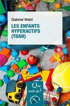 Couverture du livre « Les enfants hyperactifs (TDAH) (3e édition) » de Gabriel Wahl aux éditions Que Sais-je ?