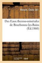 Couverture du livre « Des eaux thermo-minerales de bourbonne-les-bains » de Renard Emile aux éditions Hachette Bnf