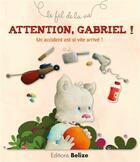 Couverture du livre « Attention, Gabriel ! un accident est si vite arrivé ! » de Laurence Peroueme aux éditions Belize