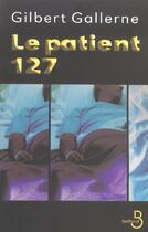 Couverture du livre « Le patient 127 » de Gilbert Gallerne aux éditions Belfond