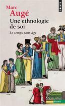Couverture du livre « Une ethnologie de soi ; le temps sans âge » de Marc Auge aux éditions Points