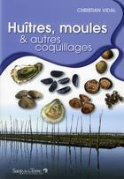 Couverture du livre « Huitres, moules et coquillages » de Christian Vidal aux éditions Sang De La Terre