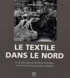 Couverture du livre « Le textile dans le Nord ; le textile dans le nord de la France à travers la carte postale ancienne » de Isabelle Leclercq aux éditions Herve Chopin