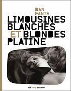 Couverture du livre « Limousines blanches et blondes platines » de Dan Fante aux éditions 13e Note