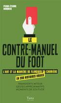 Couverture du livre « Le contre-manuel du foot » de Pierre-Etienne Minonzio aux éditions Tana