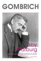 Couverture du livre « Aby Warburg, une biographie intellectuelle ; étude sur l'histoire de la bibliothèque de Warburg, par Fritz Saxl » de Ernst Hans Gombrich aux éditions Klincksieck