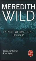 Couverture du livre « Hacker T.2 ; fatales attractions » de Meredith Wild aux éditions Lgf
