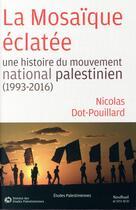 Couverture du livre « La mosaïque éclatée ; une histoire du mouvement national palestinien » de Nicolas Dot-Pouillard aux éditions Sindbad