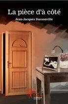 Couverture du livre « La piece d'à côté » de Jean-Jacques Dassonville aux éditions Edilivre-aparis