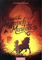 Couverture du livre « Le ranch des mustangs t.2 ; cheval de feu » de Sharon Siamon aux éditions Rageot