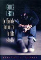 Couverture du livre « Le diable emporte le fils rebelle » de Gilles Leroy aux éditions Mercure De France