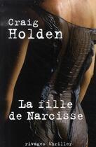 Couverture du livre « La fille de narcisse » de Craig Holden aux éditions Rivages