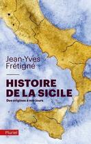 Couverture du livre « Histoire de la Sicile ; des origines à nos jours » de Jean-Yves Fretigne aux éditions Pluriel
