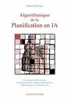 Couverture du livre « Algorithmique De La Planification En Ia » de Vincent Vidal et Pierre Regnier aux éditions Cepadues
