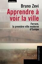 Couverture du livre « Apprendre à voir la ville ; Ferrare, la première ville moderne d'Europe » de Bruno Zevi aux éditions Parentheses