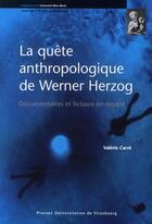 Couverture du livre « La quête anthropologique de Werner Herzog ; documentaires et fictions en regard » de Valerie Carre aux éditions Pu De Strasbourg