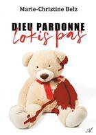 Couverture du livre « Dieu pardonné, lokis pas » de Belz Marie-Christine aux éditions Atramenta