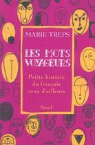 Couverture du livre « Les mots voyageurs ; petite histoire du français venu d'ailleurs » de Marie Treps aux éditions Seuil
